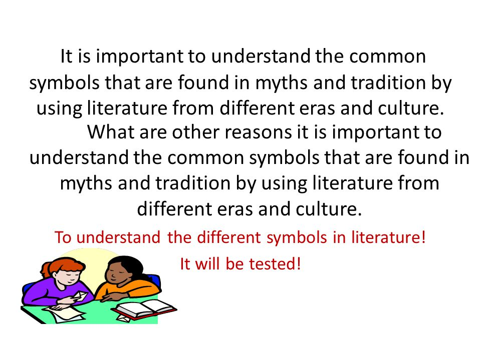 It is important to understand the common symbols that are found in myths and tradition by using literature from different eras and culture. What are o