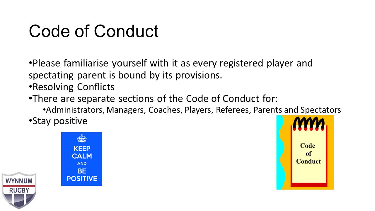 Code of Conduct Please familiarise yourself with it as every registered player and spectating parent is bound by its provisions.
