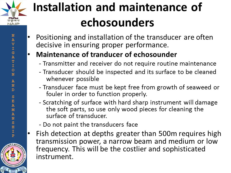 Installation and maintenance of echosounders Positioning and installation of the transducer are often decisive in ensuring proper performance.