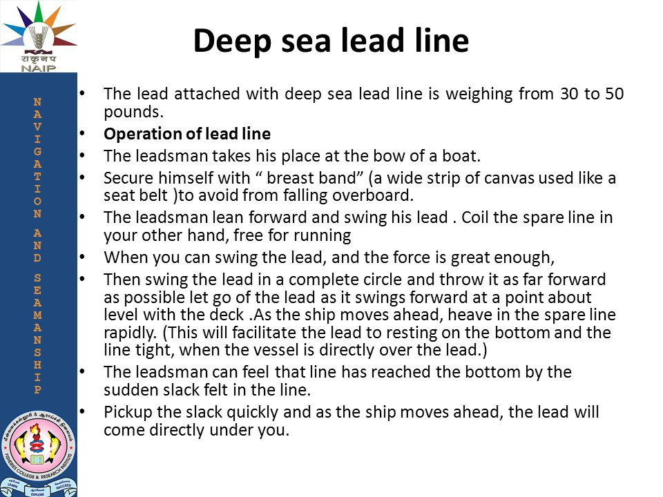 Deep sea lead line The lead attached with deep sea lead line is weighing from 30 to 50 pounds.