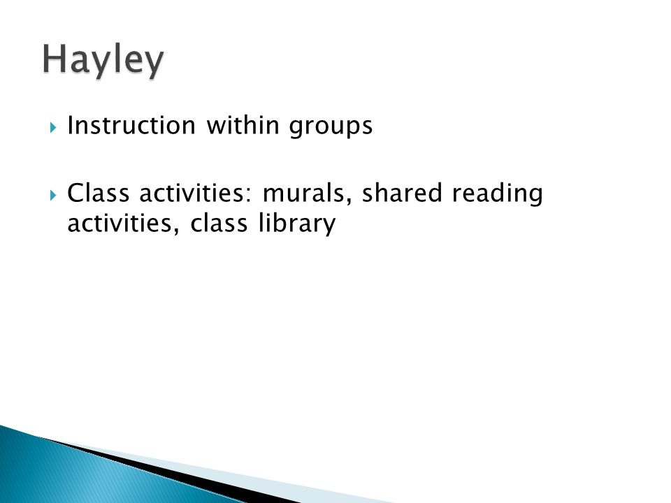  Instruction within groups  Class activities: murals, shared reading activities, class library