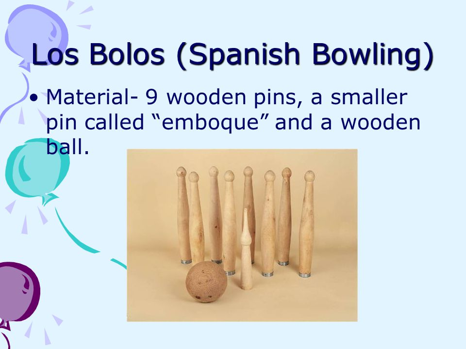 Material- 9 wooden pins, a smaller pin called emboque and a wooden ball.