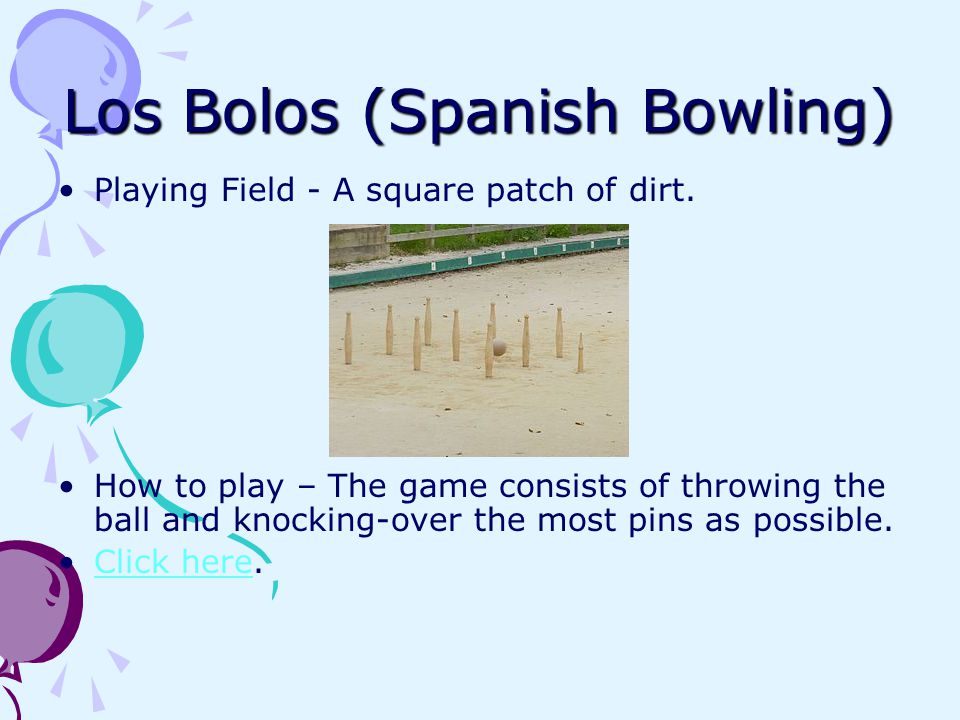 Los Bolos (Spanish Bowling) Playing Field - A square patch of dirt.