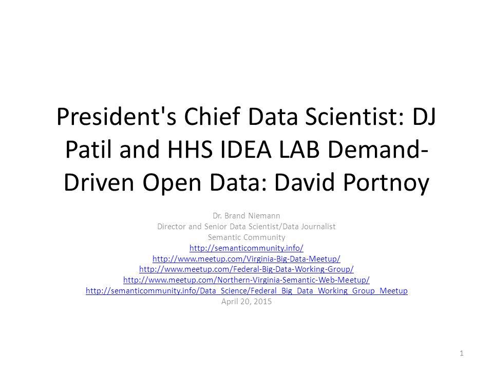 President's Chief Data Scientist: DJ Patil and HHS IDEA LAB Demand- Driven Open Data: David Portnoy Dr. Brand Niemann Director and Senior Data Scienti