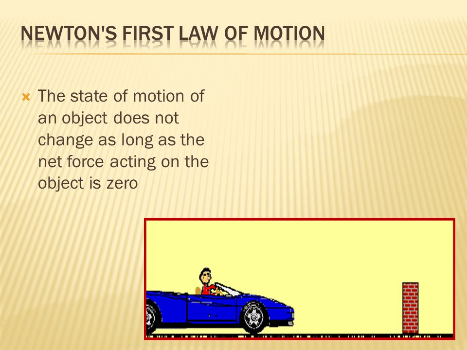  The state of motion of an object does not change as long as the net force acting on the object is zero