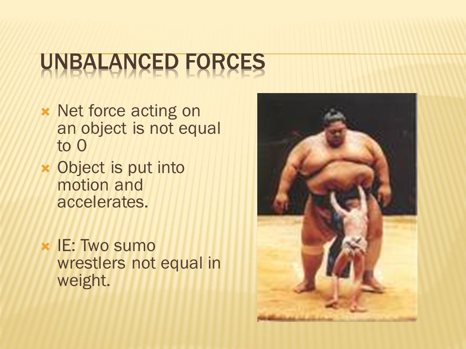  Net force acting on an object is not equal to 0  Object is put into motion and accelerates.