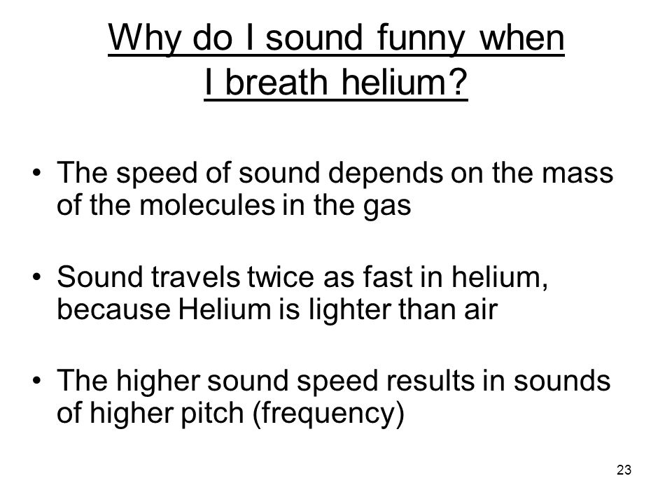 The speed of sound Sound  pressure waves in a solid, liquid or gas The speed of sound  v s Air at 20 C: 343 m/s = 767 mph  1/5 mile/sec Water at 20 C: 1500 m/s copper: 5000 m/s Depends on density and temperature 5 second rule for thunder and lightning 22