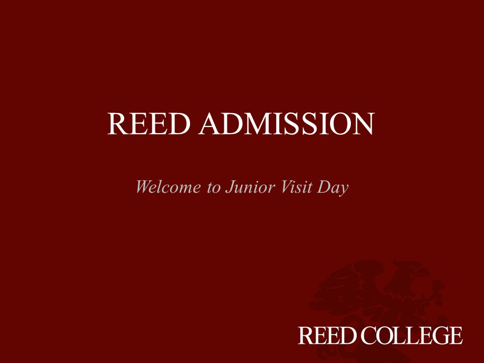 REED ADMISSION Welcome to Junior Visit Day