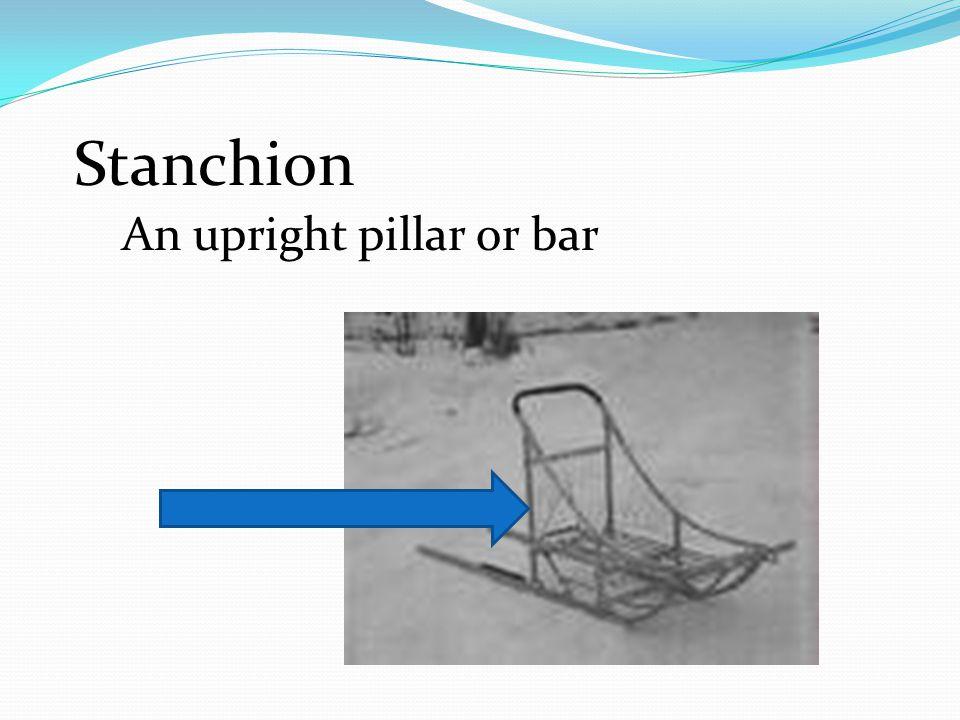 Stanchion An upright pillar or bar