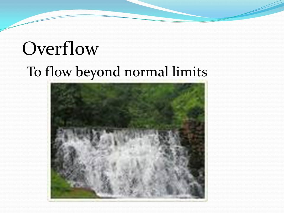 Overflow To flow beyond normal limits