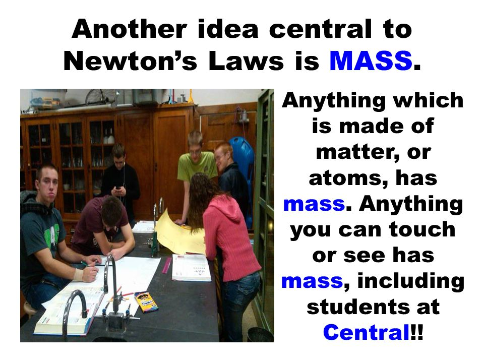 Another idea central to Newton's Laws is MASS.
