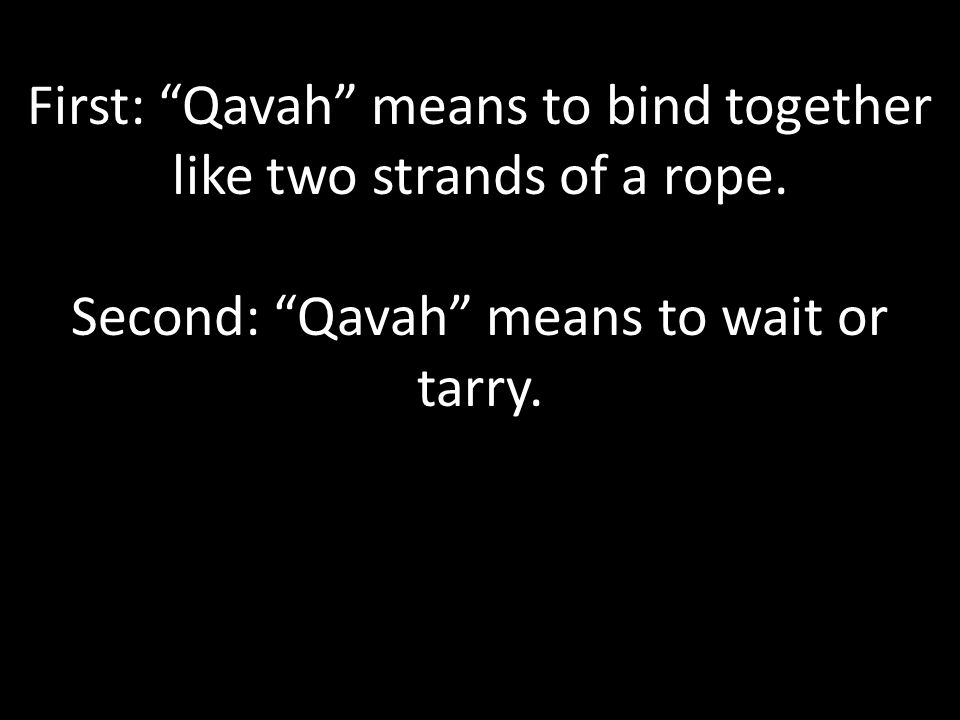 Second: Qavah means to wait or tarry.
