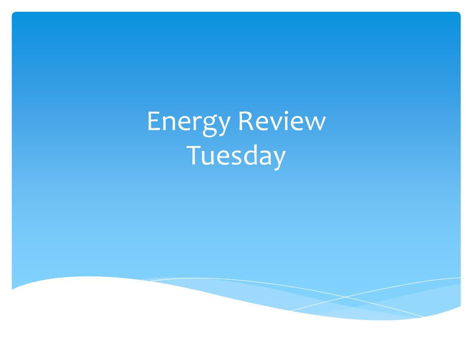 Energy Review Tuesday
