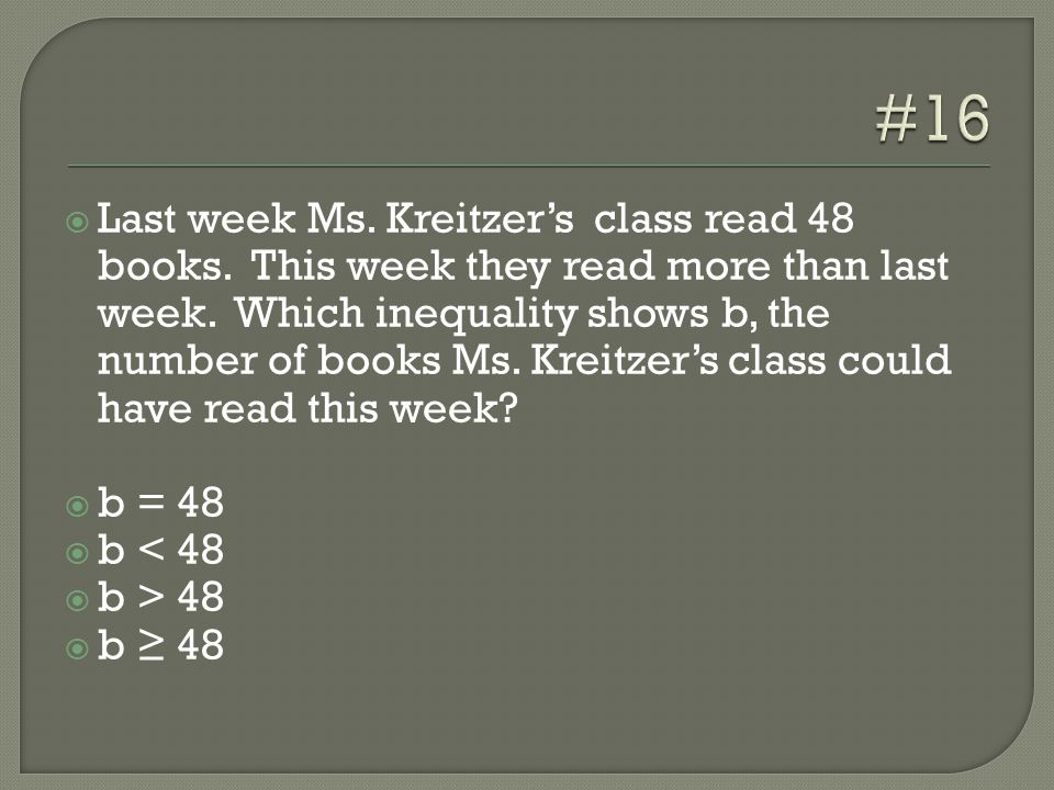  Last week Ms. Kreitzer's class read 48 books. This week they read more than last week.