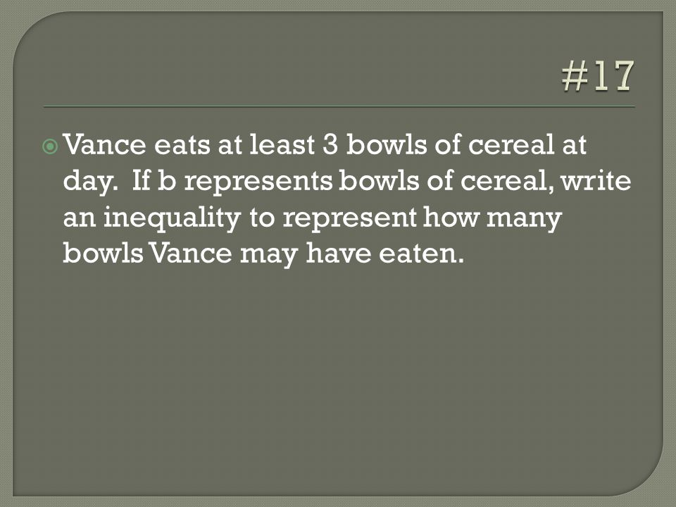  Vance eats at least 3 bowls of cereal at day.