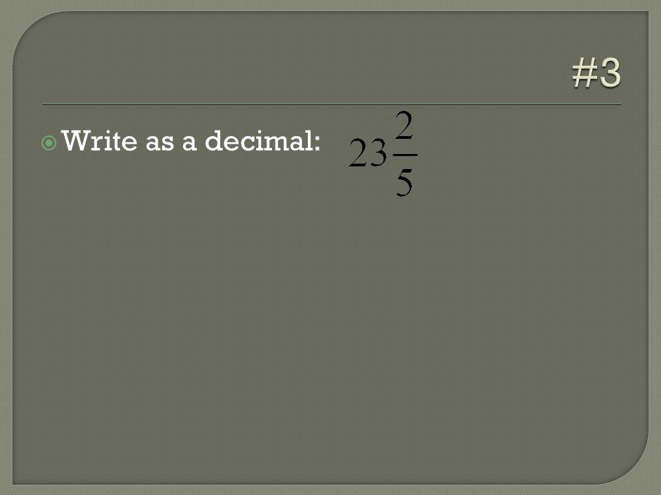  Write as a decimal: