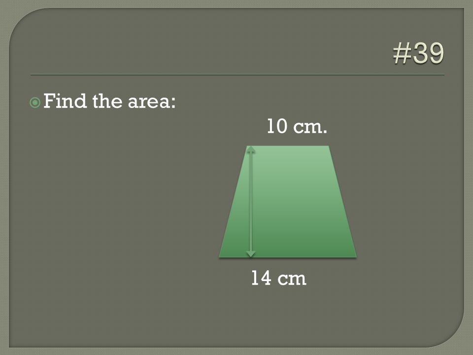 Find the area: 10 cm. 14 cm