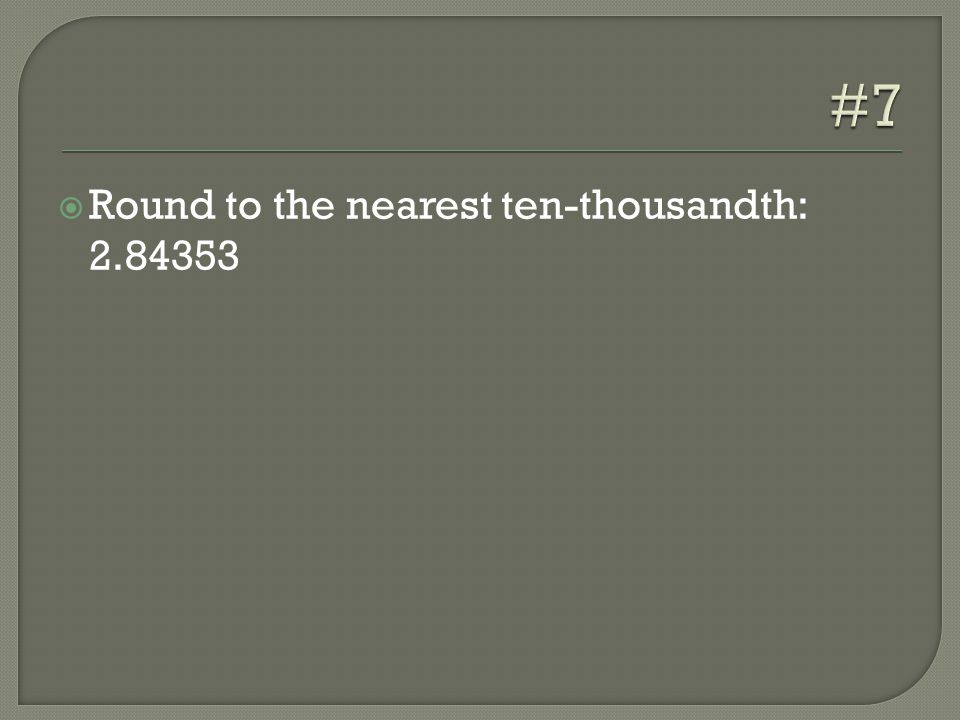  Round to the nearest ten-thousandth: 2.84353
