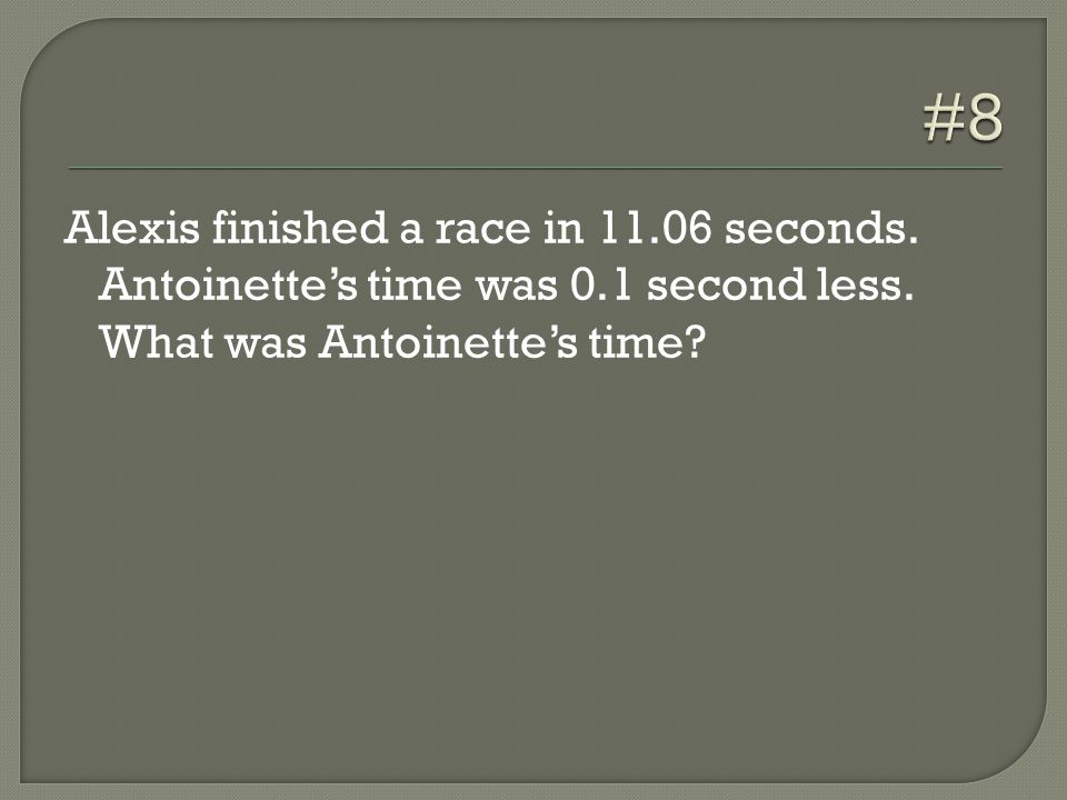 Alexis finished a race in 11.06 seconds. Antoinette's time was 0.1 second less. What was Antoinette's time?