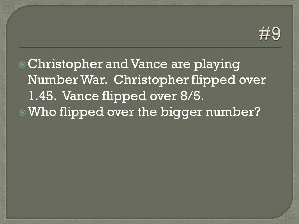  Christopher and Vance are playing Number War. Christopher flipped over 1.45.