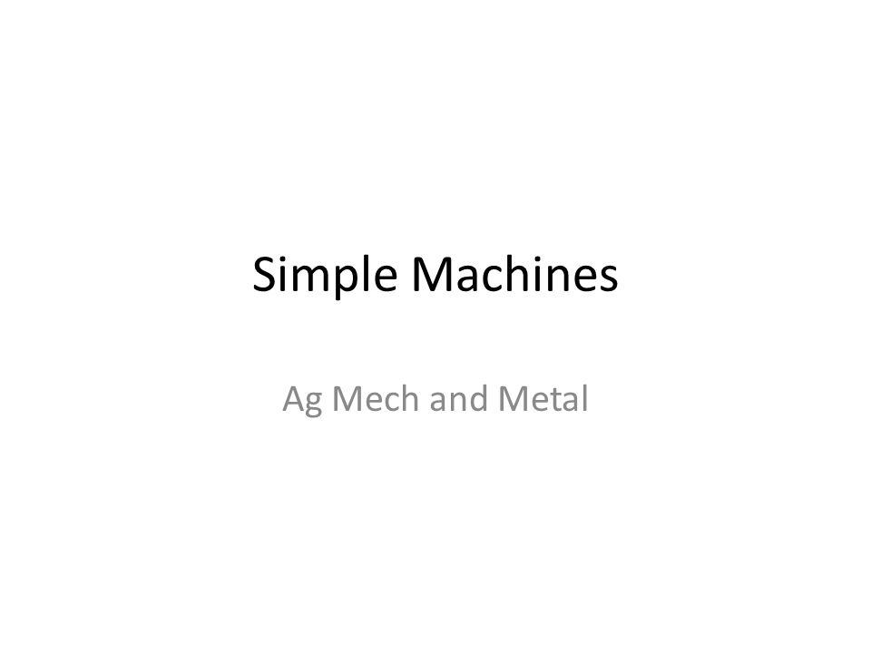 Simple Machines Ag Mech and Metal