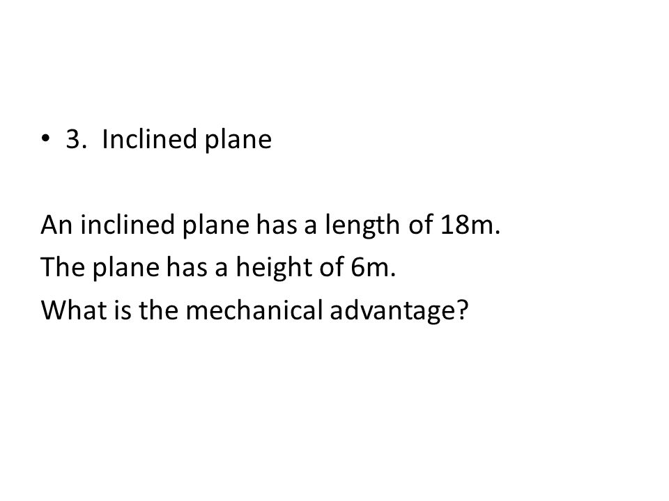 3. Inclined plane An inclined plane has a length of 18m.
