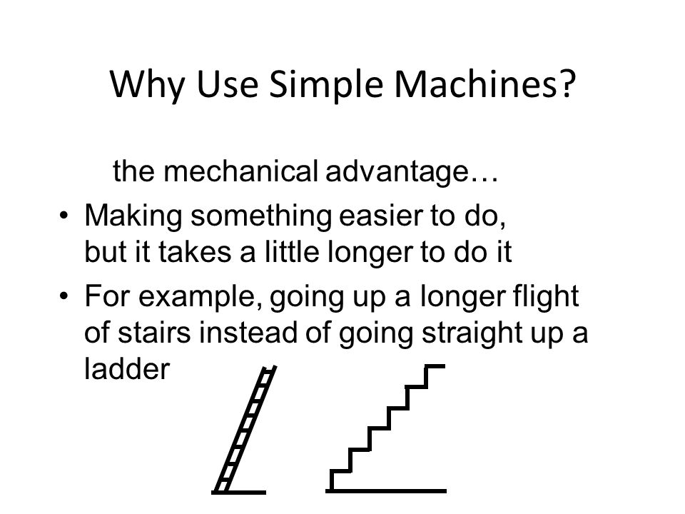 Why Use Simple Machines.