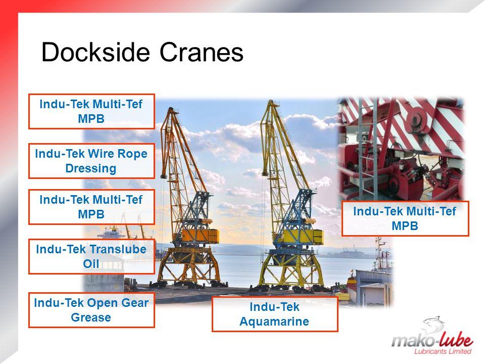Dockside Cranes Dockside Cranes Indu-Tek Open Gear Grease Indu-Tek Translube Oil Indu-Tek Multi-Tef MPB Indu-Tek Wire Rope Dressing Indu-Tek Multi-Tef MPB Indu-Tek Aquamarine Indu-Tek Multi-Tef MPB