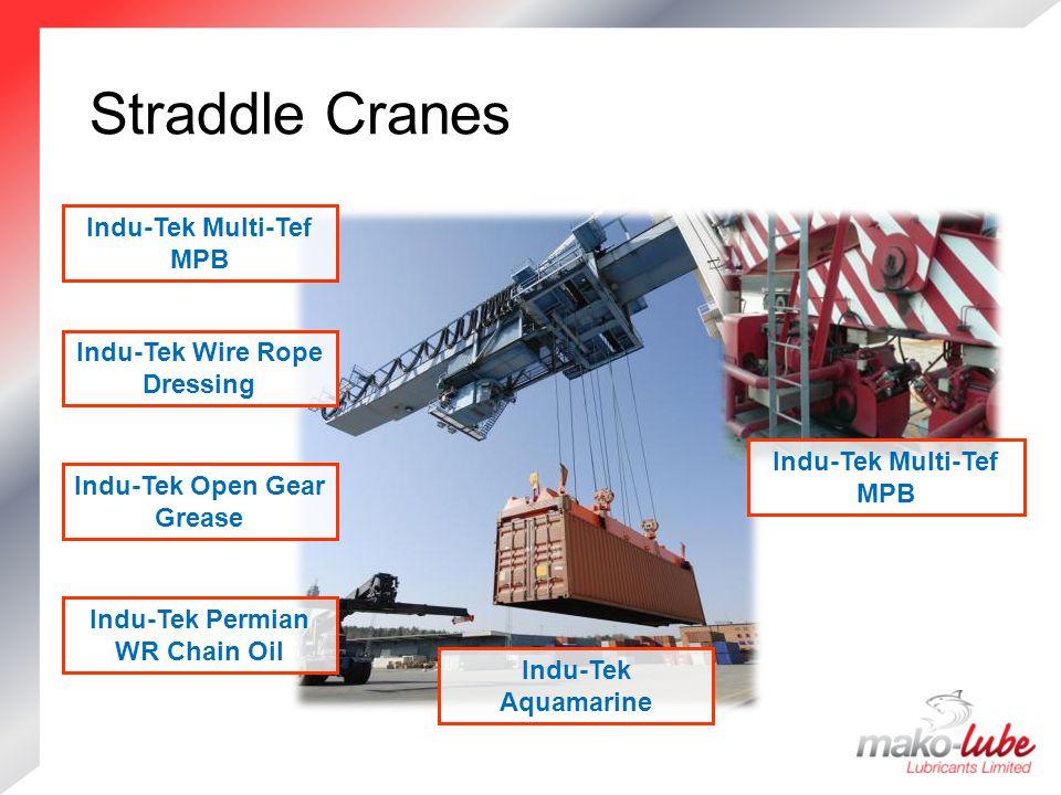 Straddle Cranes Straddle Cranes Indu-Tek Permian WR Chain Oil Indu-Tek Open Gear Grease Indu-Tek Wire Rope Dressing Indu-Tek Multi-Tef MPB Indu-Tek Aquamarine Indu-Tek Multi-Tef MPB