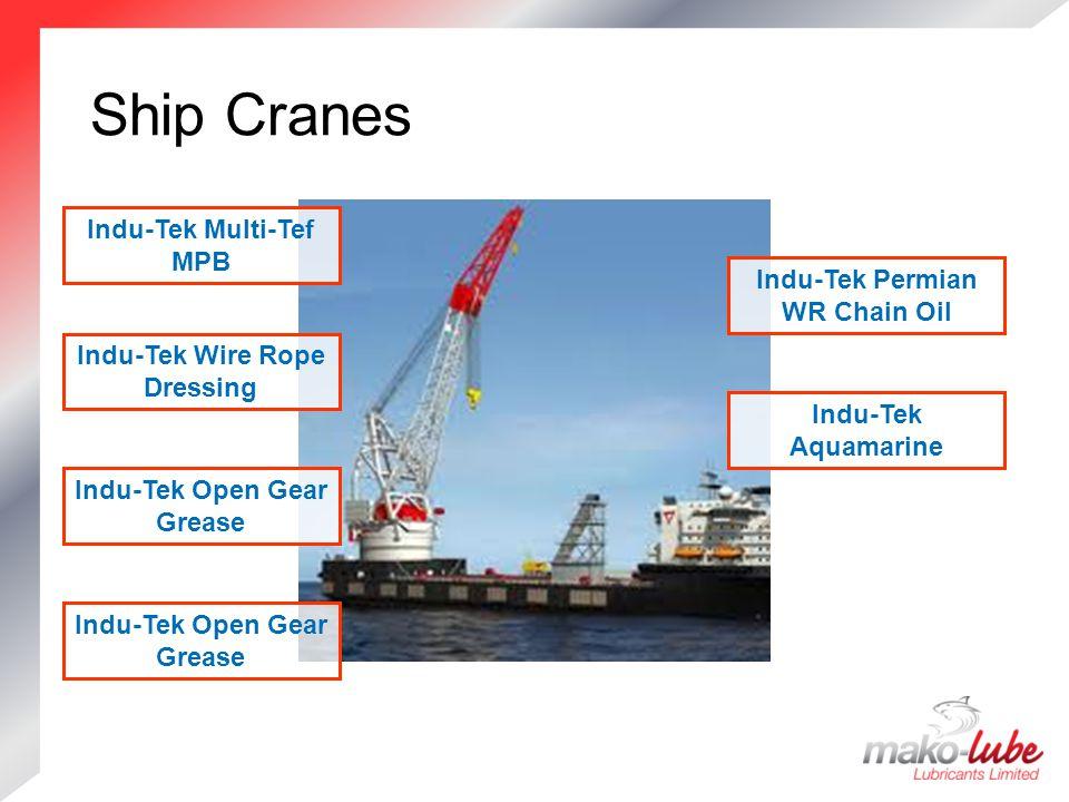 Ship Cranes Ship Cranes Indu-Tek Open Gear Grease Indu-Tek Wire Rope Dressing Indu-Tek Multi-Tef MPB Indu-Tek Aquamarine Indu-Tek Permian WR Chain Oil
