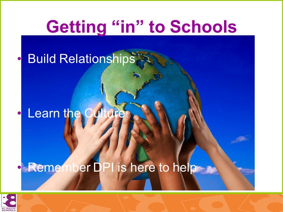 Getting in to Schools Build Relationships Learn the Culture Remember DPI is here to help