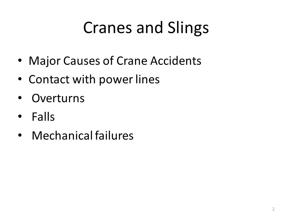 Cranes and Slings Major Causes of Crane Accidents Contact with power lines Overturns Falls Mechanical failures 2