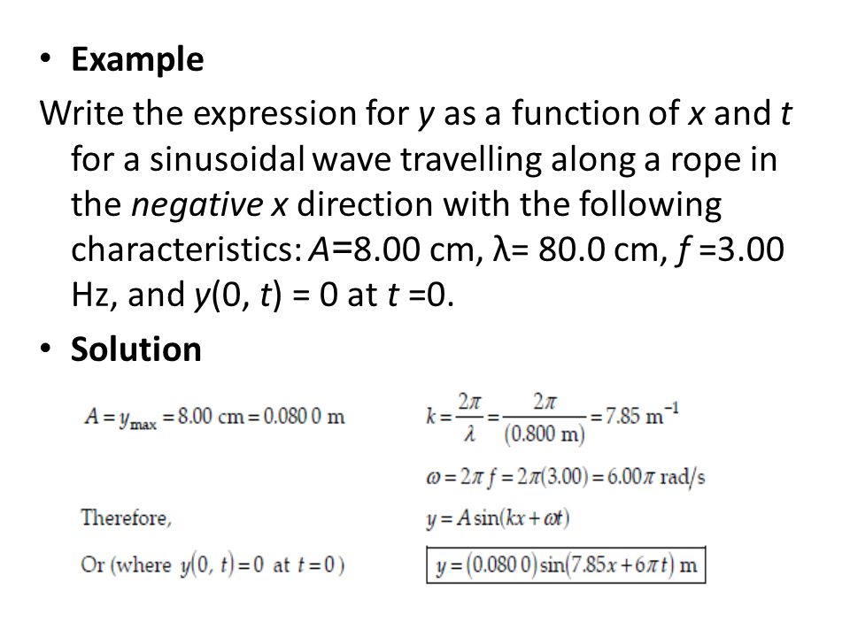 Example Write the expression for y as a function of x and t for a sinusoidal wave travelling along a rope in the negative x direction with the followi