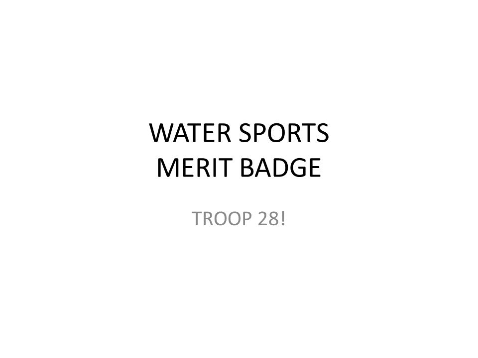 WATER SPORTS MERIT BADGE TROOP 28!