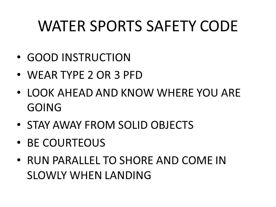 WATER SPORTS SAFETY CODE GOOD INSTRUCTION WEAR TYPE 2 OR 3 PFD LOOK AHEAD AND KNOW WHERE YOU ARE GOING STAY AWAY FROM SOLID OBJECTS BE COURTEOUS RUN P