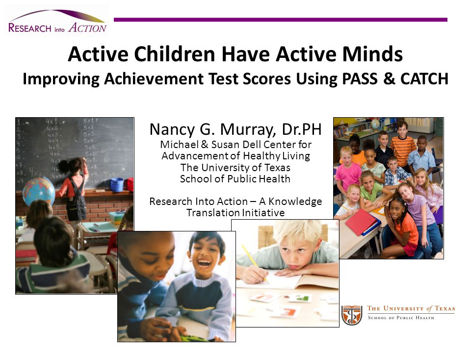 Active Children Have Active Minds Improving Achievement Test Scores Using PASS & CATCH Nancy G.