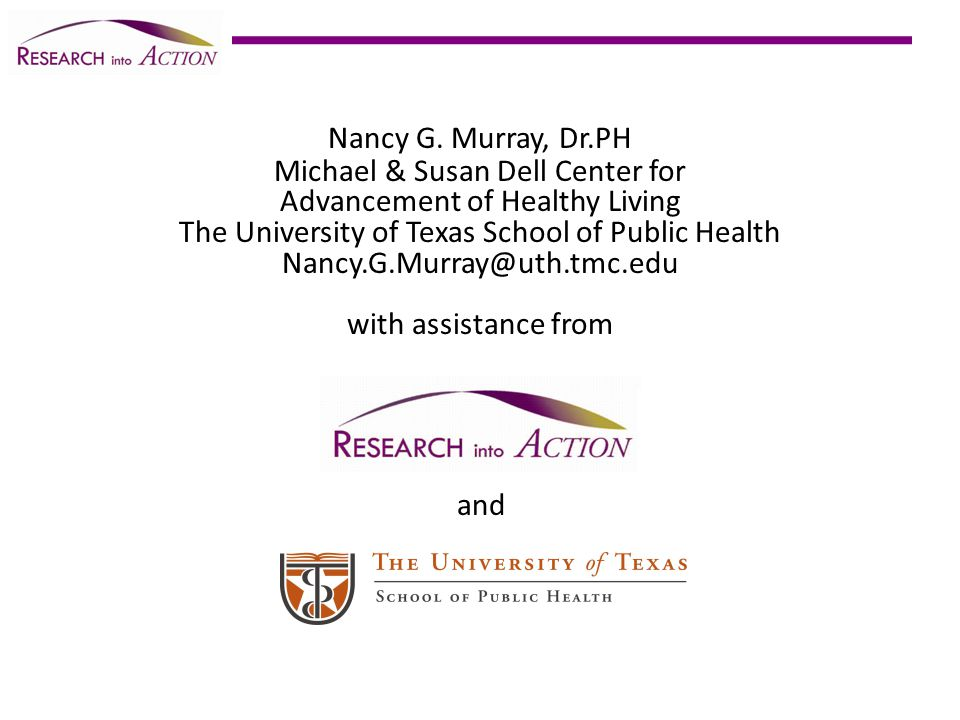 Nancy G. Murray, Dr.PH Michael & Susan Dell Center for Advancement of Healthy Living The University of Texas School of Public Health Nancy.G.Murray@ut