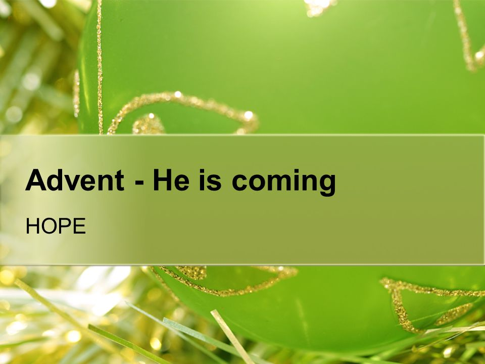 Advent - He is coming HOPE