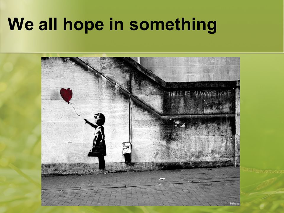 We all hope in something