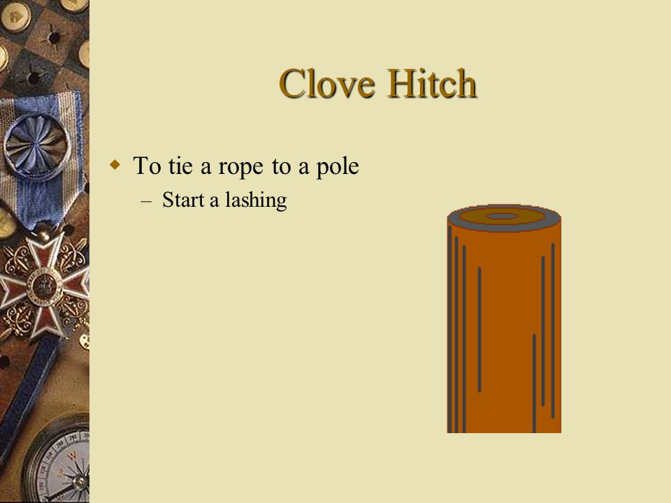 Clove Hitch TT o tie a rope to a pole –S–Start a lashing