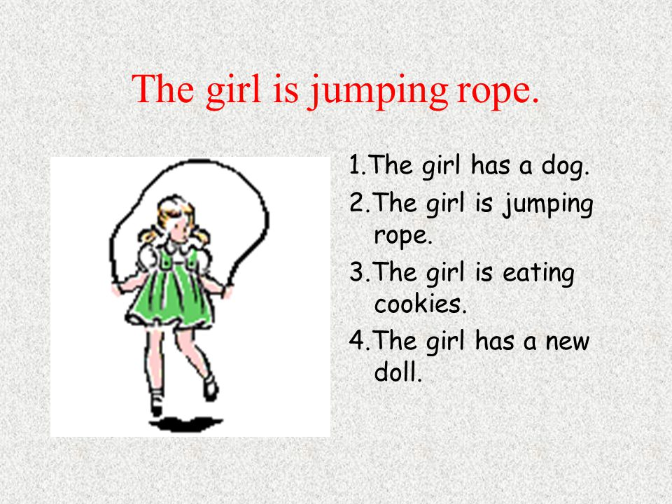 The girl is jumping rope. 1.The girl has a dog. 2.The girl is jumping rope.