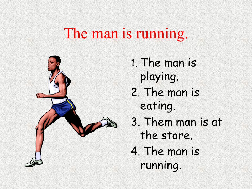 The man is running. 1. The man is playing. 2. The man is eating.