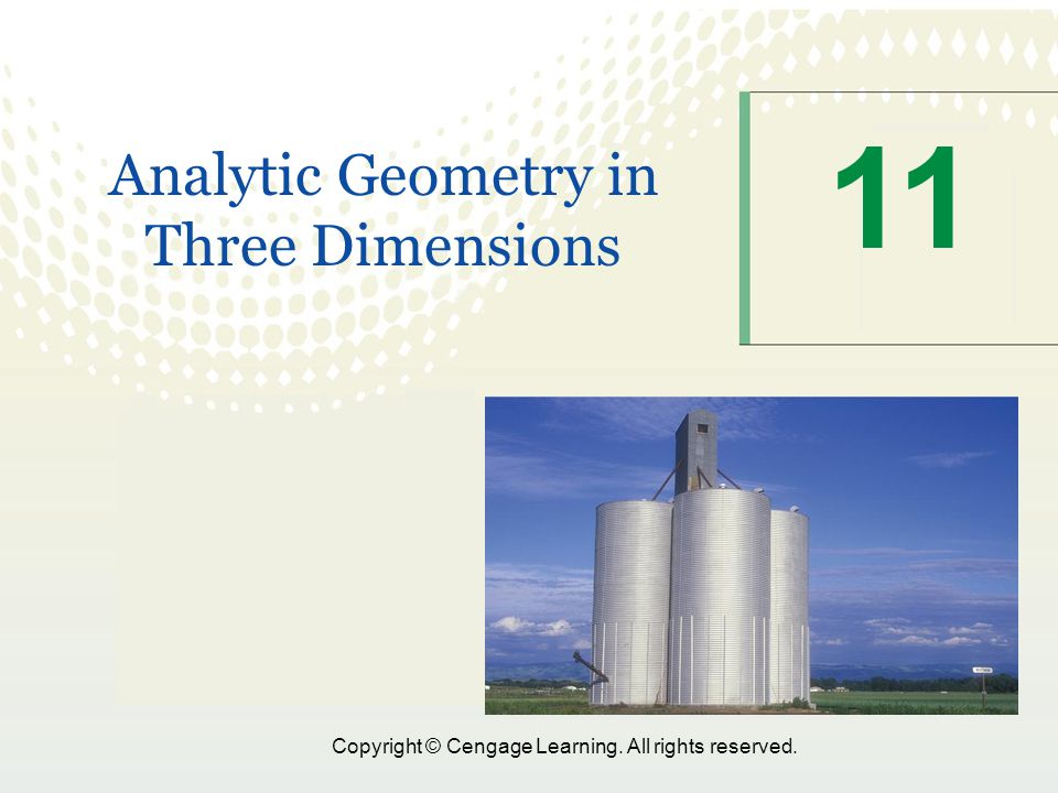 1 Copyright © Cengage Learning. All rights reserved. 11 Analytic Geometry in Three Dimensions