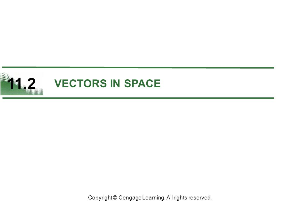 11.2 Copyright © Cengage Learning. All rights reserved. VECTORS IN SPACE