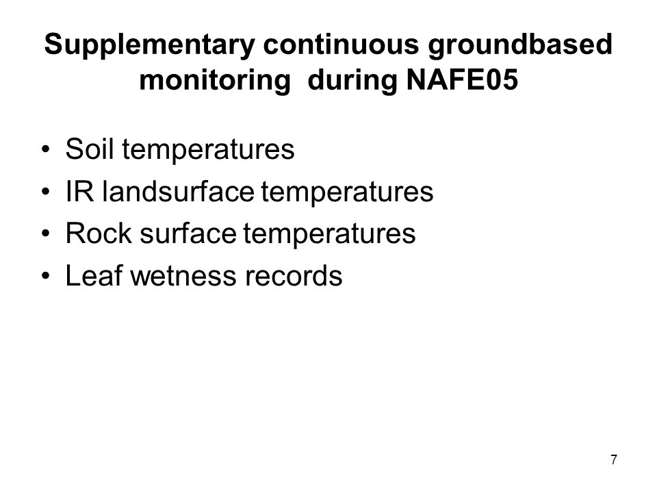 7 Supplementary continuous groundbased monitoring during NAFE05 Soil temperatures IR landsurface temperatures Rock surface temperatures Leaf wetness records