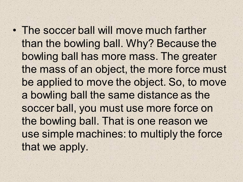 The soccer ball will move much farther than the bowling ball.
