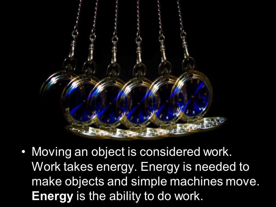Moving an object is considered work. Work takes energy.