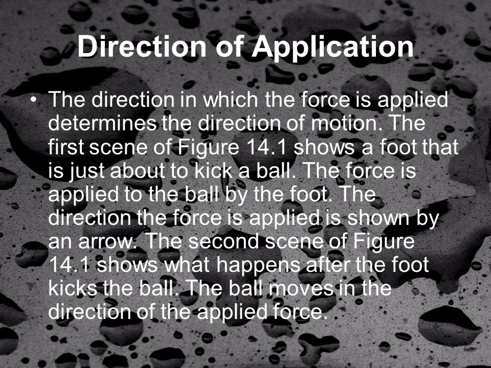 Direction of Application The direction in which the force is applied determines the direction of motion.