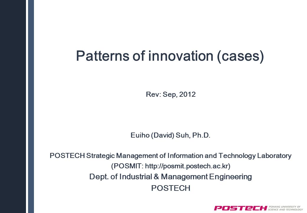 Patterns of innovation (cases) Rev: Sep, 2012 Euiho (David) Suh, Ph.D.