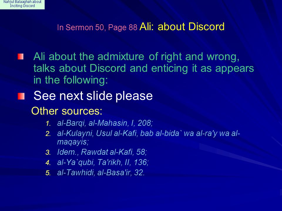 Nahjul Balaaghah about Inciting Discord In Sermon 50, Page 88 Ali: about Discord Ali about the admixture of right and wrong, talks about Discord and enticing it as appears in the following: See next slide please Other sources: 1.